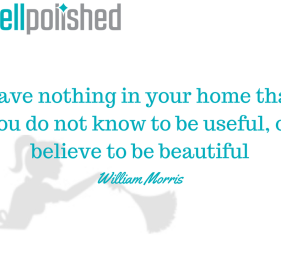 Have nothing in your home that you do not know to be useful, or believe to be beautiful
